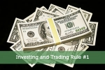 Investing and Trading Rule #1