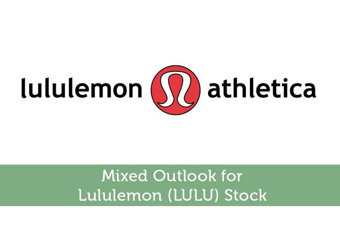 Mixed Outlook for Lululemon (LULU) Stock