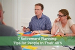 7 Retirement Planning Tips for People in Their 40′S