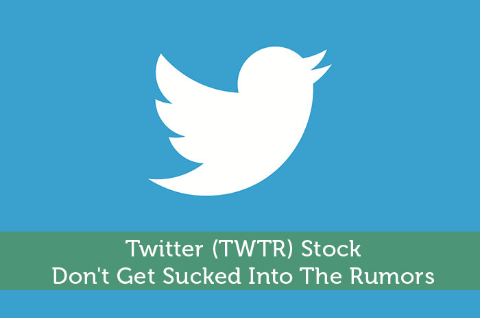 Twitter-TWTR-Stock-Don't-Get-Sucked-Into-The-Rumors