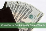 Could Some Debt Actually Create Wealth