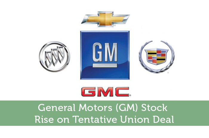 General Motors Gm Stock Rise On Tentative Union Deal Modest Money