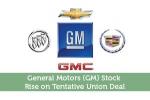 General Motors (GM) Stock Rise on Tentative Union Deal