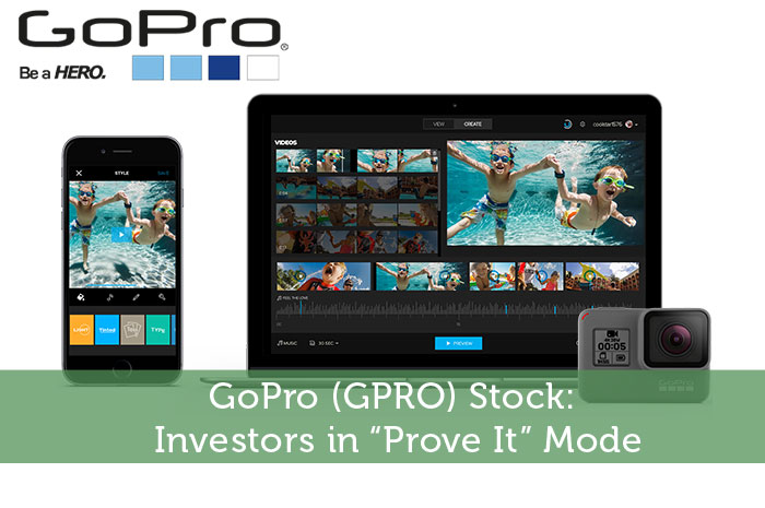 "GoPro (GPRO) Stock: Investors in ""Prove It"" Mode"