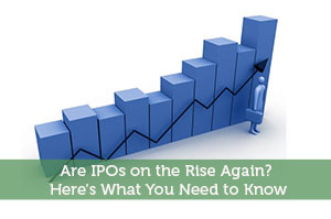 Anum Yoon-by-Are IPOs on the Rise Again? Here's What You Need to Know