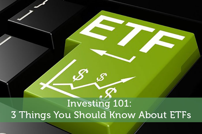 Investing 101: 3 Things You Should Know About ETFs