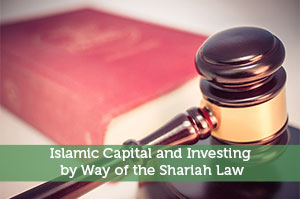 Islamic Capital and Investing by Way of the Shariah Law