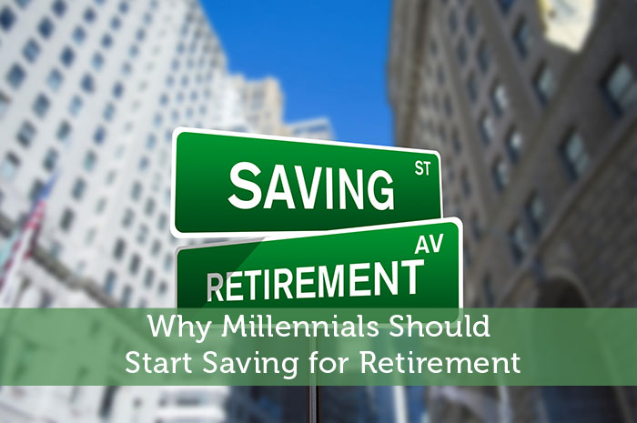 Why Millennials Should Start Saving for Retirement