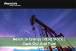 Resolute Energy (REN) Stock | Cash Out And Run!