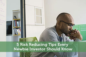 5 Risk Reducing Tips Every Newbie Investor Should Know