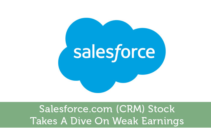 Salesforce.com (CRM) Stock: Takes A Dive On Weak Earnings