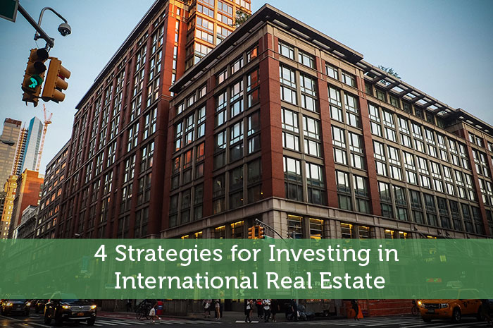 4 Strategies for Investing in International Real Estate