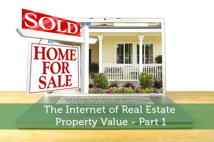 The Internet of Real Estate Property Value - Part 1