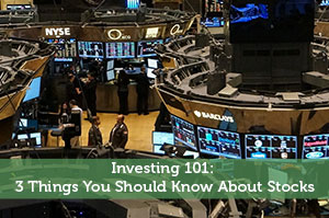 Investing 101: 3 Things You Should Know About Stocks
