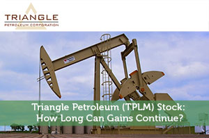 Triangle Petroleum (TPLM) Stock: How Long Can Gains Continue?