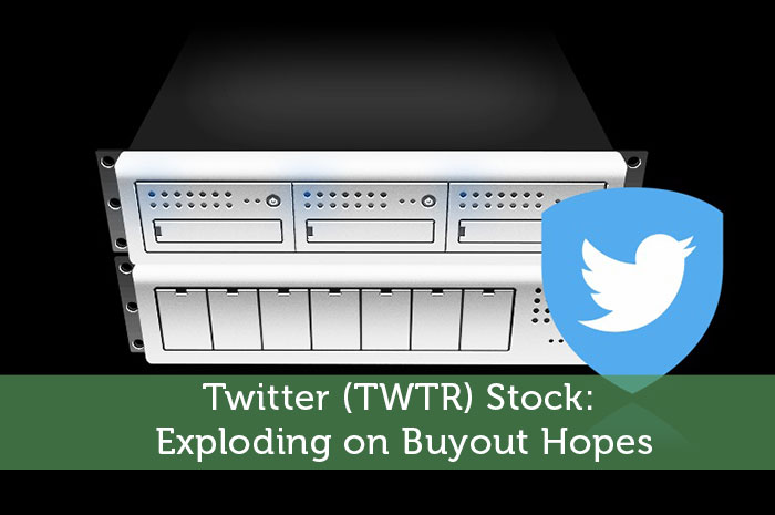 Twitter (TWTR) Stock: Exploding on Buyout Hopes
