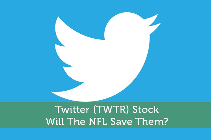 Twitter (TWTR) Stock: Will The NFL Save Them?