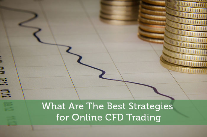 What Are The Best Strategies for Online CFD Trading