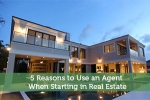 5 Reasons to Use an Agent When Starting in Real Estate