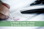 A Simple Guide on How to Invoice Your Clients