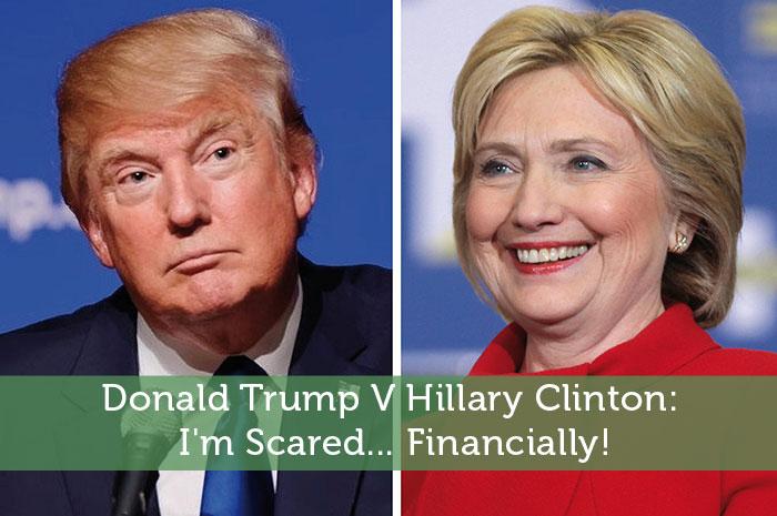 Donald Trump V Hillary Clinton: I'm Scared... Financially!