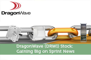 DragonWave (DRWI) Stock: Gaining Big on Sprint News