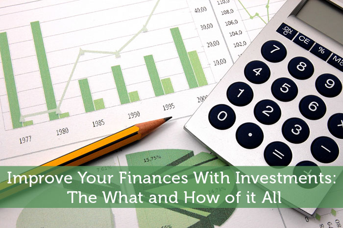 Improve Your Finances With Investments: The What and How of it All