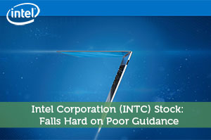 Intel Corporation (INTC) Stock: Falls Hard on Poor Guidance