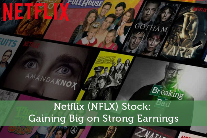 Netflix (NFLX) Stock: Gaining Big on Strong Earnings