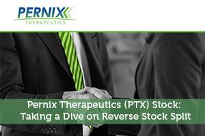 Pernix Therapeutics (PTX) Stock: Taking a Dive on Reverse Stock Split