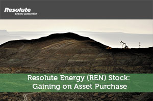 Resolute Energy (REN) Stock: Gaining on Asset Purchase