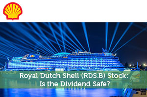 Royal Dutch Shell (RDS.B) Stock: Is the Dividend Safe?