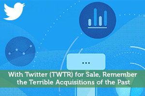 With Twitter (TWTR) for Sale, Remember the Terrible Acquisitions of the Past