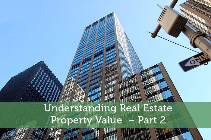 Understanding Real Estate Property Value – Part 2