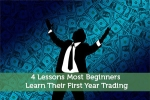 4 Lessons Most Beginners Learn Their First Year Trading