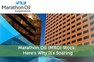 Marathon Oil (MRO) Stock: Here's Why It's Soaring