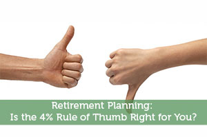 Retirement Planning: Is the 4% Rule of Thumb Right for You?