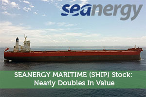 SEANERGY MARITIME (SHIP) Stock: Nearly Doubles In Value