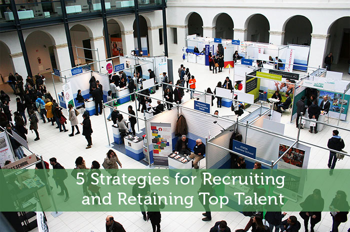 5 Strategies for Recruiting and Retaining Top Talent