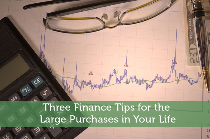 Three Finance Tips for the Large Purchases in Your Life