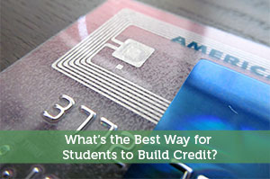 What's the Best Way for Students to Build Credit?