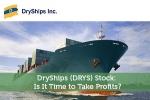 DryShips (DRYS) Stock: Is It Time to Take Profits?