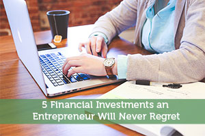5 Financial Investments an Entrepreneur Will Never Regret
