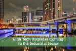 High Tech Upgrades Coming to the Industrial Sector