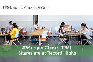 JPMorgan Chase (JPM) Shares are at Record Highs