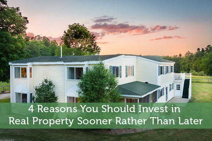 4 Reasons You Should Invest in Real Property Sooner Rather Than Later