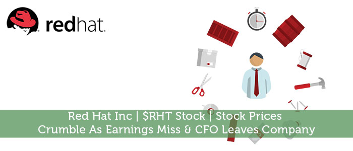 Red Hat Inc | $RHT Stock | Stock Prices Crumble As Earnings Miss & CFO Leaves Company