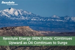 Resolute Energy (REN) Stock: Continues Upward as Oil Continues to Surge