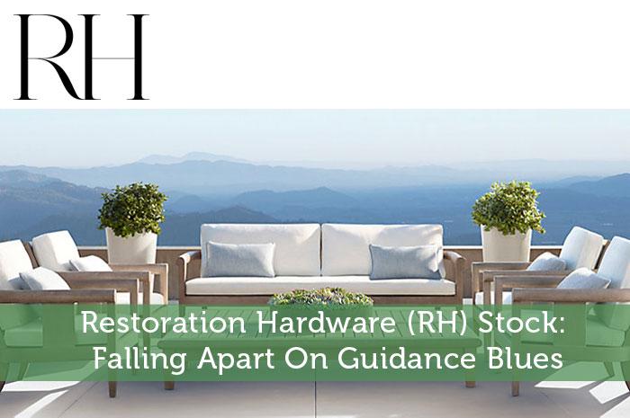 Restoration Hardware (RH) Stock: Falling Apart On Guidance Blues