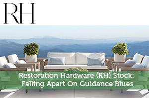 Restoration Hardware (RH) Stock: Falling Apart On Guidance Blues